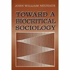 Toward a Biocritical Sociology by John William Neuhaus (Paperback, 1996)