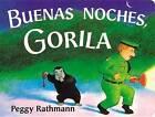 Buenas Noches, Gorila by Peggy Rathmann (Board book, 2004)