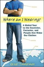 Where am I Wearing : A Global Tour to the Countries, Factories, and People that…