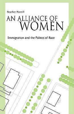 An Alliance of Women: Immigration and the Politics of Race, Merrill, Heather, Ne