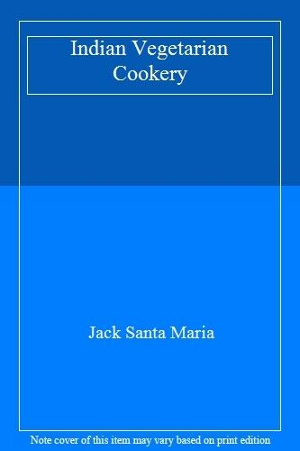 Indian Vegetarian Cookery,Jack Santa Maria