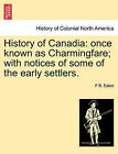 History of Canadia: Once Known as Charmingfare; With Notices of Some of the Early Settlers. by F B Eaton (Paperback / softback, 2011)