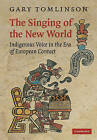The Singing of the New World: Indigenous Voice in the Era of European Contact by Gary Tomlinson (Paperback, 2009)