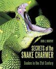 Secrets of The Snake Charmer Snakes in The 21st Century 9781450221269 Murphy