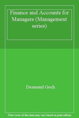 Finance and Accounts for Managers (Management series),Desmond Goch