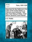 Argument for the Defence in the Case of the United States vs. Colonel Louis Schirmer, 15th New York Heavy Artillery, Tried Before General Count-Martial by A G Riddle (Paperback / softback, 2012)