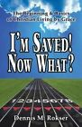 I'm Saved! Now What? by Dennis M Rokser (Paperback / softback, 2013)