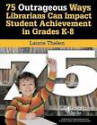 75 Outrageous Ways Librarians Can Impact Student Achievement in Grades K-8 by Laurie Thelen (Paperback, 2008)