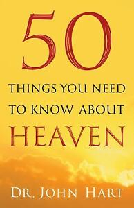 50-Things-You-Need-to-Know-about-Heaven-by-Hart-Dr-John