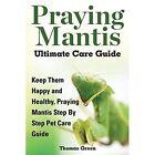 Praying Mantis Ultimate Care Guide by Thomas Green (Paperback / softback, 2014)