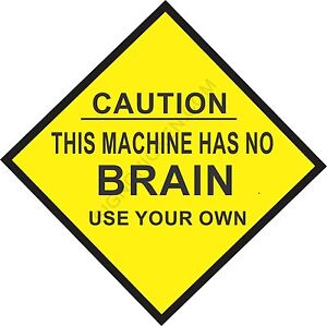 caution sign   this machine has no brain 12 x 12 aluminum