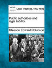 Public Authorities and Legal Liability. by Gleeson Edward Robinson (Paperback / softback, 2010)