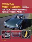 Everyday Modifications for Your Triumph Spitfire, Herald, Vitesse and GT6 by Iain Ayre (Paperback, 2016)