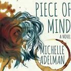 Piece of Mind by Michelle Adelman (CD-Audio, 2016)