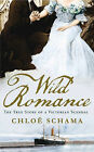 Wild Romance: The True Story of a Victorian Scandal by Chloe Schama (Hardback, 2010)