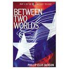 Between Two Worlds by Phillip Ellis Jackson (Paperback / softback, 2001)