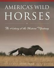 America's Wild Horses : The History of Western Mustangs by Steve Price (2017,...