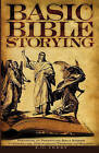 Basic Bible Storying: Preparing and Presenting Bible Stories for Evangelism, Discipleship, Training, and Ministry by J O Terry (Paperback / softback, 2009)