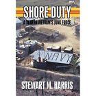 Shore Duty a Year in Vietnam's Junk Force by Stewart M. Harris 1440149488 2009