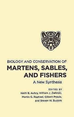 Biology and Conservation of Martens, Sables, and Fishers : A New Synthesis, H...
