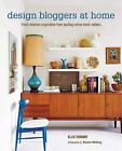 Design Bloggers at Home : Fresh Interiors Inspiration from Leading Online Trend Setters by Ellie Tennant (2014, Hardcover)