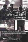 Pursuing The Spiritual Roots of Protest Merton Berrigan Yoder and Muste at T