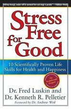 Stress Free for Good: 10 Scientifically Proven Life Skills for Health and Happin