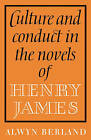 Culture and Conduct in the Novels of Henry James by Alwyn Berland (Paperback, 2010)