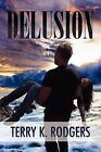 Delusion by Terry K Rodgers (Paperback / softback, 2011)