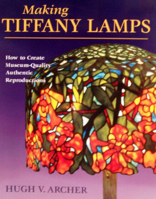Making Tiffany Lamps How to Create Museum-Quality Authentic Reproductions NEW