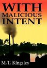 With Malicious Intent by M T Kingsley 9781418468996 Hardback 2004