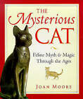 The Mysterious Cat: Feline Myth and Magic Through the Ages by Joan Moore (Hardback, 1999)