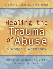 Healing the Trauma of Abuse by Mary Ellen Copeland and Maxine Harris (2000, Paperback)