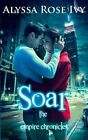 Soar: Book 1 of the Empire Chronicles by Alyssa Rose Ivy (Paperback / softback, 2013)