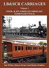 LB&SCR Carriages: Four- and Six-Wheeled Ordinary Passenger Stock: Volume 1 by Ian White, Simon Turner, Sheina Foulkes (Hardback, 2014)
