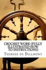 Crochet Work (Fully Illustrated How to Instructions) by Therese De Dillmont (Paperback / softback, 2013)