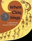 When Clay Sings by Byrd Baylor (1987, Picture Book, Reprint)