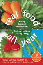 Real Food All Year: Eating Seasonal Whole Foods for Optimal Health and All-Day