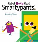 Robot Burp Head Smartypants by Annette Simon (Hardback, 2014)