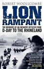 Lion Rampant: The Memoirs of an Infantry Officer from D-Day to the Rhineland by Robert Woollcombe (Paperback, 2014)