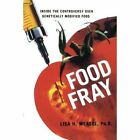 Food Fray: Inside the Controversy Over Genetically Modified Food by Ph D Lisa H Weasel, Lisa H Weasel (Paperback / softback, 2008)