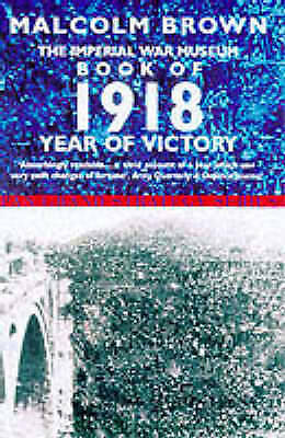 Imperial War Museum Book of 1918: Year of Victory (Pan Grand Strategy Series), M