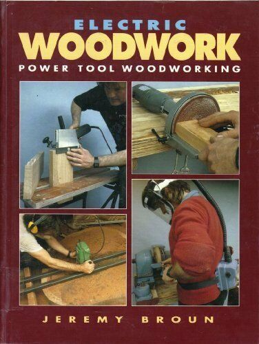 1 of 1 - Electric Woodwork: Power Tool Woodworking,Jeremy Broun