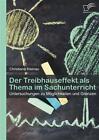 Der Treibhauseffekt als Thema im Sachunterricht: Untersuchungen zu Möglichkeiten und Grenzen von Christiane Kleinau (2013, Taschenbuch)