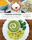 The Everyday Ayurveda Cookbook: A Seasonal Guide to Eating and Living Well--with over 100 Recipes for Simple, Healing Foods by Kate O'Donnell (Paperback, 2015)
