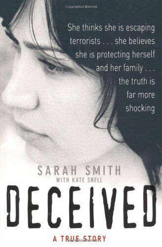 Deceived: A True Story By Sarah Smith, Kate Snell. 9780752893266
