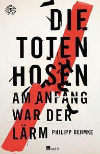 Die Toten Hosen | Am Anfang war der Lärm  | von  Philipp Oehmke |  Buch