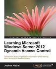 Learning Microsoft Windows Server 2012 Dynamic Access Control by Jochen Nickel (Paperback, 2013)