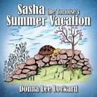 Sasha the Tortoise's Summer Vacation by Donna Lee Lockard (Paperback / softback, 2013)