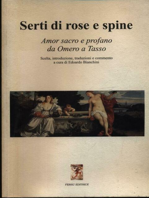 SERTI DI ROSE E SPINE PRIMA EDIZIONE BIANCHINI EDOARDO FERSU EDITRICE 1999